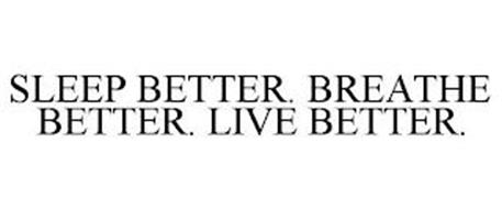 SLEEP BETTER. BREATHE BETTER. LIVE BETTER.