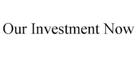 OUR INVESTMENT NOW