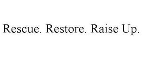 RESCUE. RESTORE. RAISE UP.