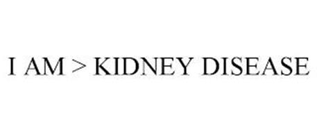 I AM > KIDNEY DISEASE