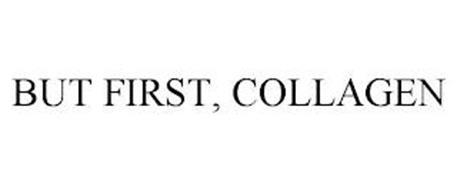 BUT FIRST, COLLAGEN
