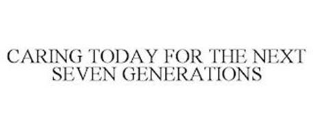 CARING TODAY FOR THE NEXT SEVEN GENERATIONS