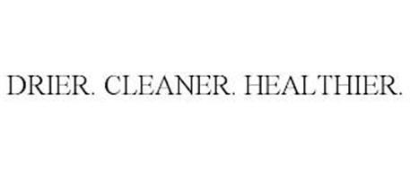 DRIER. CLEANER. HEALTHIER.