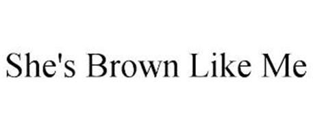 SHE'S BROWN LIKE ME