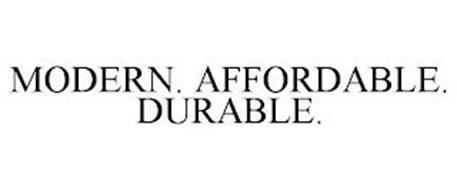 MODERN. AFFORDABLE. DURABLE.
