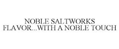 NOBLE SALTWORKS FLAVOR...WITH A NOBLE TOUCH