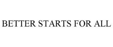 BETTER STARTS FOR ALL
