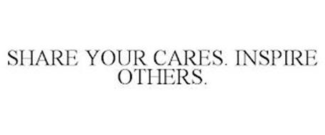 SHARE YOUR CARES. INSPIRE OTHERS.