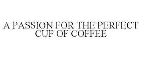 A PASSION FOR THE PERFECT CUP OF COFFEE