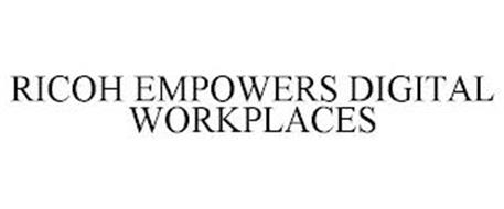 RICOH EMPOWERS DIGITAL WORKPLACES