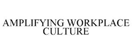 AMPLIFYING WORKPLACE CULTURE