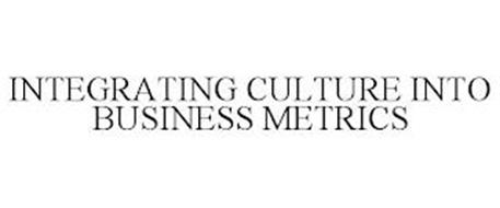 INTEGRATING CULTURE INTO BUSINESS METRICS