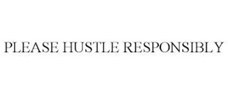 PLEASE HUSTLE RESPONSIBLY
