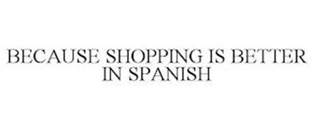 BECAUSE SHOPPING IS BETTER IN SPANISH