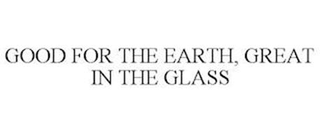 GOOD FOR THE EARTH, GREAT IN THE GLASS
