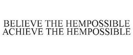 BELIEVE THE HEMPOSSIBLE ACHIEVE THE HEMPOSSIBLE