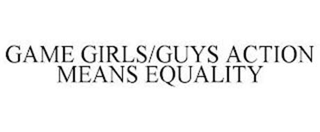 GAME GIRLS/GUYS ACTION MEANS EQUALITY