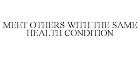 MEET OTHERS WITH THE SAME HEALTH CONDITION