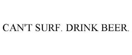 CAN'T SURF. DRINK BEER.