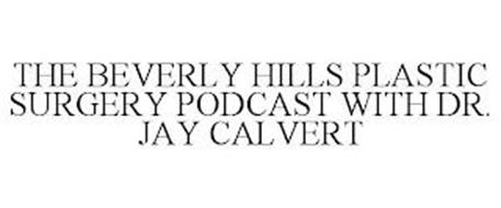 THE BEVERLY HILLS PLASTIC SURGERY PODCAST WITH DR. JAY CALVERT