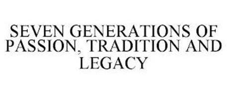 SEVEN GENERATIONS OF PASSION, TRADITION AND LEGACY