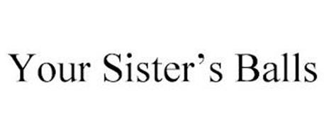 YOUR SISTER'S BALLS