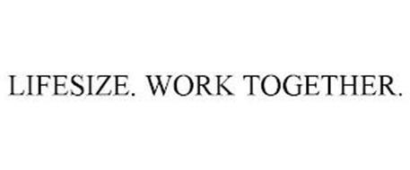 LIFESIZE. WORK TOGETHER.