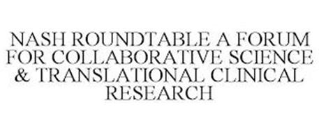 NASH ROUNDTABLE A FORUM FOR COLLABORATIVE SCIENCE & TRANSLATIONAL CLINICAL RESEARCH