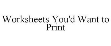 WORKSHEETS YOU'D WANT TO PRINT