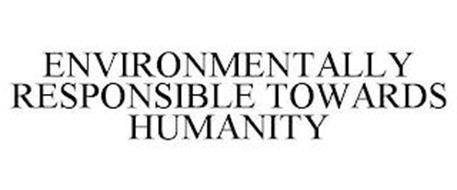 ENVIRONMENTALLY RESPONSIBLE TOWARDS HUMANITY
