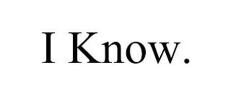 I KNOW.