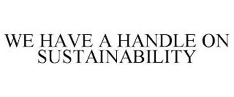 WE HAVE A HANDLE ON SUSTAINABILITY