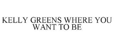 KELLY GREENS WHERE YOU WANT TO BE
