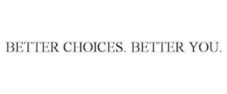 BETTER CHOICES. BETTER YOU.