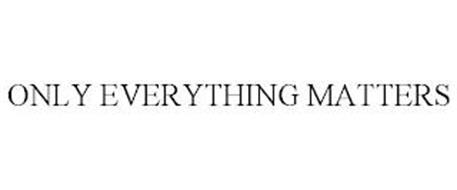 ONLY EVERYTHING MATTERS