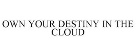 OWN YOUR DESTINY IN THE CLOUD