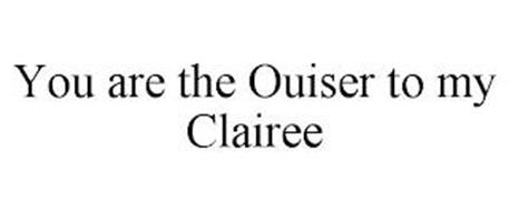 YOU ARE THE OUISER TO MY CLAIREE