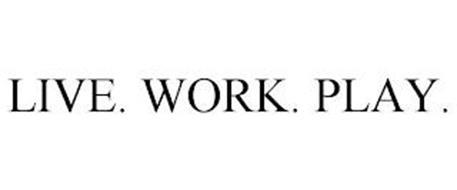 LIVE. WORK. PLAY.