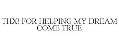 THX! FOR HELPING MY DREAM COME TRUE