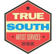TRUE SOUTH ARTIST SERVICES NEW ORLEANS