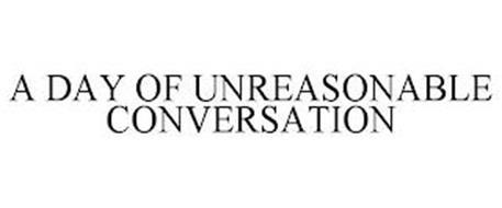 A DAY OF UNREASONABLE CONVERSATION