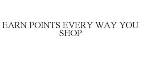 EARN POINTS EVERY WAY YOU SHOP