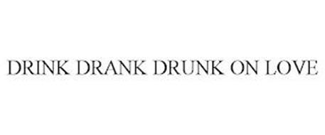 DRINK DRANK DRUNK ON LOVE