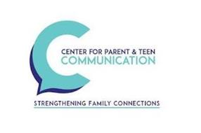 C CENTER FOR PARENT & TEEN COMMUNICATION STRENGTHENING FAMILY CONNECTIONS