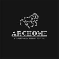 ARCHOME A CLASSIC NEVER GOES OUT OF STYLE