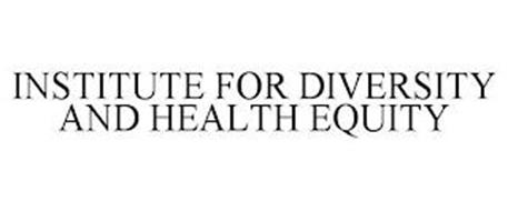 INSTITUTE FOR DIVERSITY AND HEALTH EQUITY