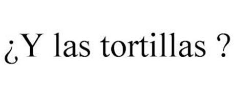 ¿Y LAS TORTILLAS ?