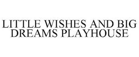 LITTLE WISHES AND BIG DREAMS PLAYHOUSE
