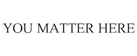 YOU MATTER HERE