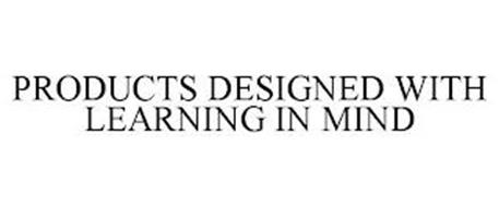 PRODUCTS DESIGNED WITH LEARNING IN MIND